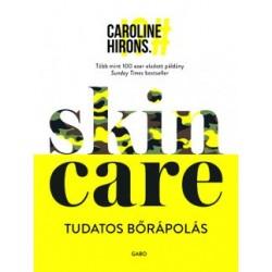 Caroline Hirons: Skincare - Tudatos bőrápolás