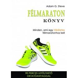 Adam G. Steve: Félmaraton könyv - Minden, ami egy tökéletes félmaratonhoz kell