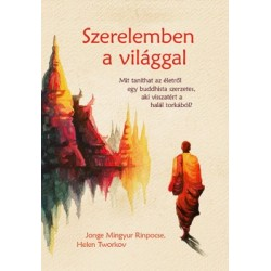 Jonge Mingyur Rinpocse - Helen Tworkov: Szerelemben a világgal - Mit taníthat az életről egy buddhista szerzetes, aki visszat...