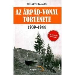Mihályi Balázs: Az Árpád-vonal története 1939-1944