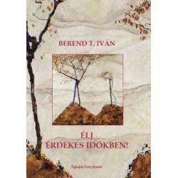 Berend T. Iván: Élj érdekes időkben