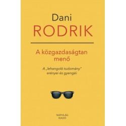 """Dani Rodrik: A közgazdaságtan menő - A """"lehangoló tudomány"""" erényei és gyengéi"""