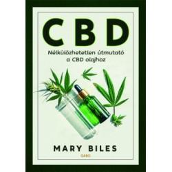 Mary Biles: CBD - Nélkülözhetetlen útmutató a CBD olajhoz