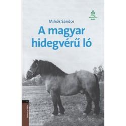 Mihók Sándor: A magyar hidegvérű ló - Hagyományos magyar lófajták