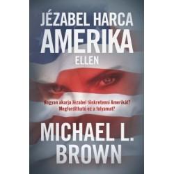Michael L. Brown: Jézabel harca Amerika ellen