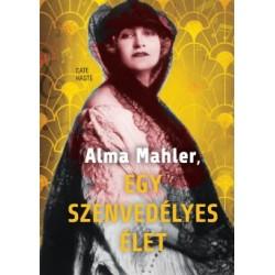 Cate Haste: Alma Mahler, egy szenvedélyes élet
