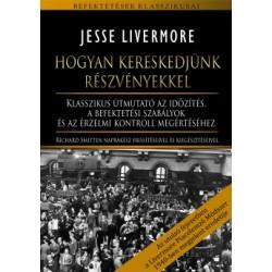 Jesse Livermore: Hogyan kereskedjünk részvényekkel - Klasszikus útmutató az időzítés, a befektetési szabályok és az érzelmi k...