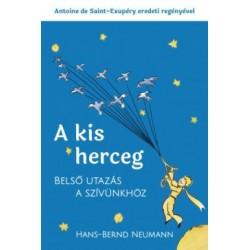 Hans-Bernd Neumann - Antoine De Saint-Exupéry: A kis herceg - Belső utazás a szívünkhöz