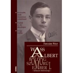 Turcsány Péter: Wass Albert, a boldog szomorúember - Kétkezes élet(mű)rajz