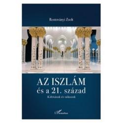 Rostoványi Zsolt: Az iszlám és a 21. század - Kihívások és válaszok