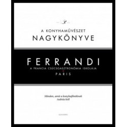Michel Tanguy: Ferrandi - A konyhaművészet nagykönyve - A francia csúcsgasztronómia iskolája - Paris