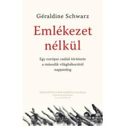 Géraldine Schwarz: Emlékezet nélkül - Egy európai család története a második világháborútól napjainkig