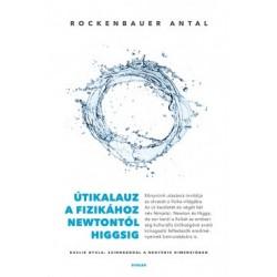Rockenbauer Antal: Útikalauz a fizikához Newtontól Higgsig - Kaslik Gyula - Szindbáddal a negyedik dimenzióban