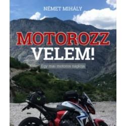 Német Mihály: Motorozz velem! - Egy mai motoros naplója