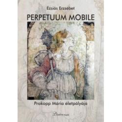 Ézsiás Erzsébet: Perpetuum mobile - Prokopp Mária életpályája