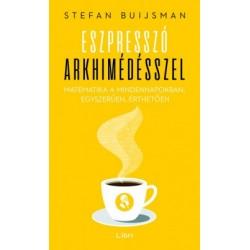 Stefan Buijsman: Eszpresszó Arkhimédésszel - Matematika a mindennapokban, egyszerűen, érthetően