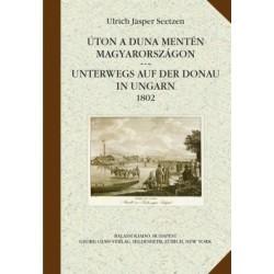 Ulrich Jasper Seetzen: Úton a Duna mentén Magyarországon - Unterwegs auf der Donau in Ungarn 1802