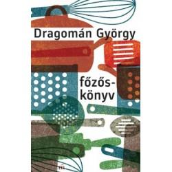 Dragomán György: Főzőskönyv - Írások főzésről és evésről