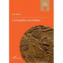 Vér Ádám: A triumphus Asszíriában
