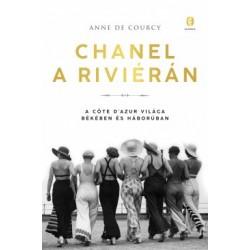 Anne de Courcy: Chanel a Riviérán - A Côte d'Azur világa békében és háborúban