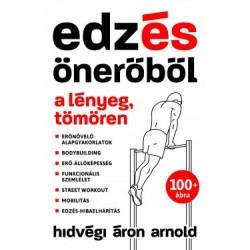 Hidvégi Áron Arnold: Edzés önerőből - A lényeg, tömören