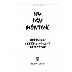 Salamon Gáspár: Mü igy móntuk - Bukovinai székely-magyar tájszótár