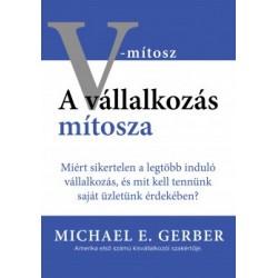 Michael E. Gerber: A vállalkozás mítosza - Miért sikertelen a legtöbb induló vállalkozás, és mit kell tennünk saját üzletünk ...