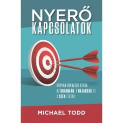 Michael Todd: Nyerő kapcsolatok - Hogyan juthatsz célba az udvarlás, a házasság és a szex terén?