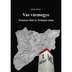 Dr. Kövér István: Vas vármegye - Trianon előtt és Trianon után I-II.