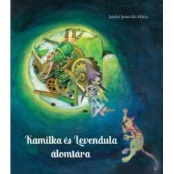 Szabó Janeczki Mária: Kamilka és Levendula álomtára