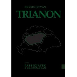Kocsis István: Trianon - avagy Passiójáték a XX. Században