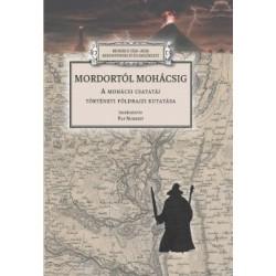 Pap Norbert: Mordortól Mohácsig - A mohácsi csatatáj történeti földrajzi kutatása