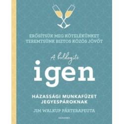Jim Walkup: A boldogító igen - Házassági munkafüzet jegyespároknak