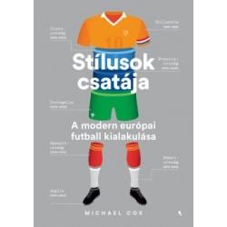 Michael Cox: Stílusok csatája - A modern európai futball kialakulása