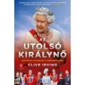 Clive Irving: Az utolsó királynő - Hetven év küzdelem a monarchiáért