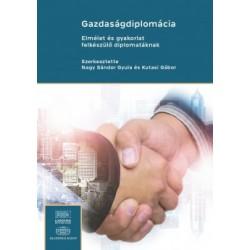 Kutasi Gábor - Nagy Sándor Gyula: Gazdaságdiplomácia - Elmélet és gyakorlat felkészülő diplomatáknak