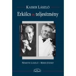 Kaiser László: Erkölcs és teljesítmény - Németh László - Béres József