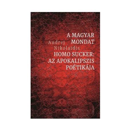 Andrej Nikolaidis: A magyar mondat / Homo Sucker - Az apokalipszis poétikája