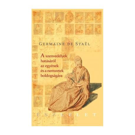 Germaine de Staël: A szenvedélyek hatásáról az egyének és a nemzetek boldogságára