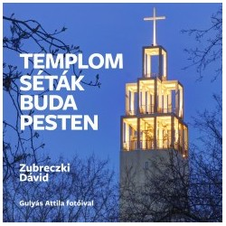 Zubreczki Dávid: Templomséták Budapesten