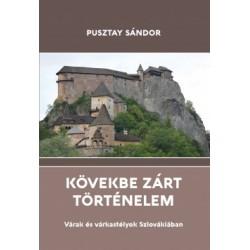 Pusztay Sándor: Kövekbe zárt történelem - Várak és várkastélyok Szlovákiában