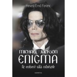 Hevesi Ernő Ferenc: Michael Jackson Enigma - Az emberré válás művészete