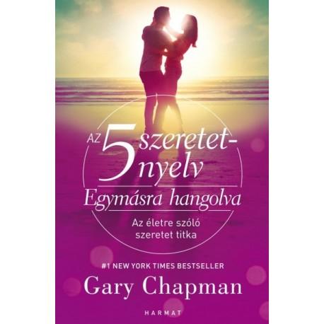 Gary Chapman: Az 5 szeretetnyelv - Egymásra hangolva - Az életre szóló szeretet titka