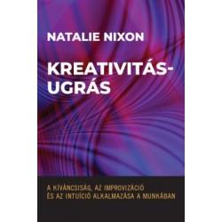 Natalie Nixon: Kreativitásugrás - A kíváncsiság, az improvizáció és az intuíció alkalmazása a munkában