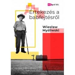 Wieslaw Mysliwski: Értekezés a babfejtésről