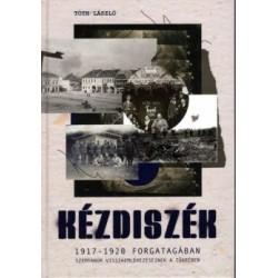 Tóth László: Kézdiszék 1917-1920 forgatagában - Szemtanúk visszaemlékezéseinek tükrében