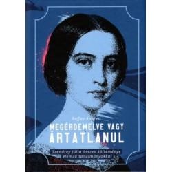 Raffay Andrea: Megérdemelve vagy ártatlanul - Szendrey Júlia összes költeménye elemző tanulmányokkal