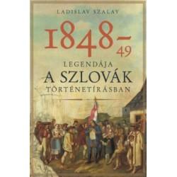 Ladislav Szalay: 1848-49 legendája a szlovák történetírásban
