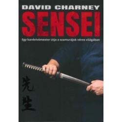 David Charney: Sensei - Egy kardvívómester útja a szamurájok véres világában