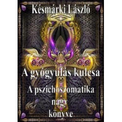 Késmárki László: A gyógyulás kulcsa - A pszichoszomatika nagy könyve